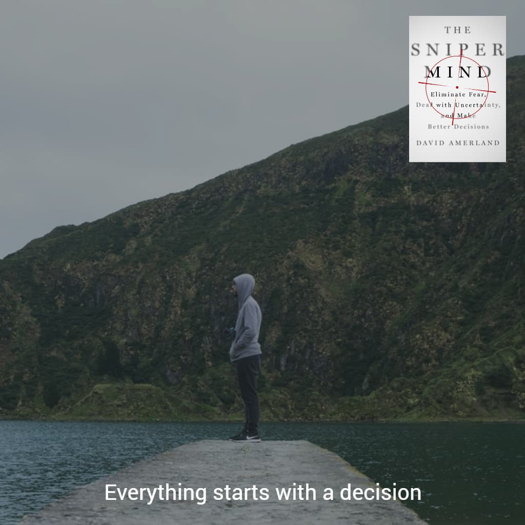 Everything starts with a decision.