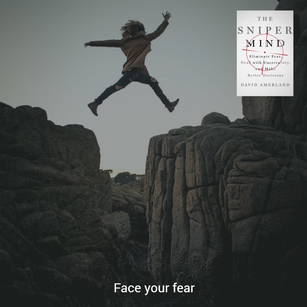 Face the things you fear in order to overcome them.
