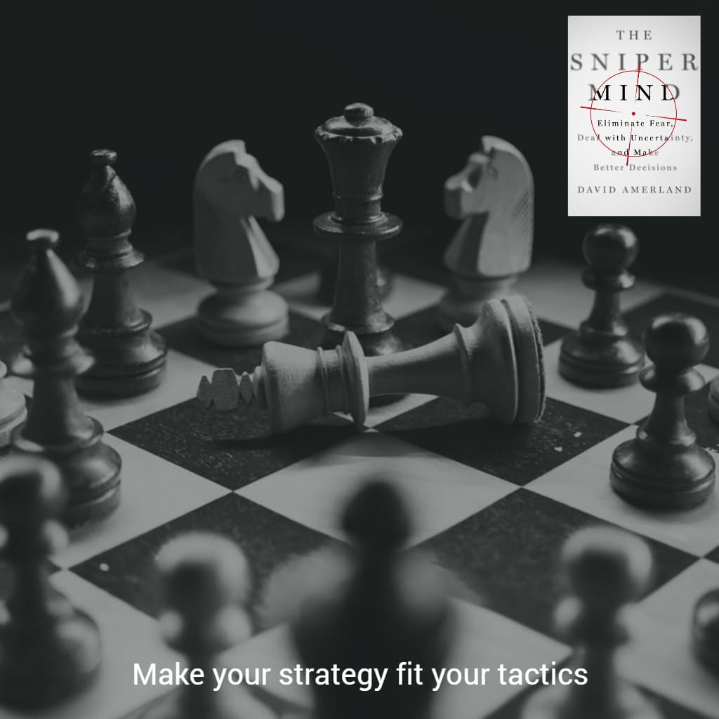 Strategy has to fit in with your tactics and vice versa.