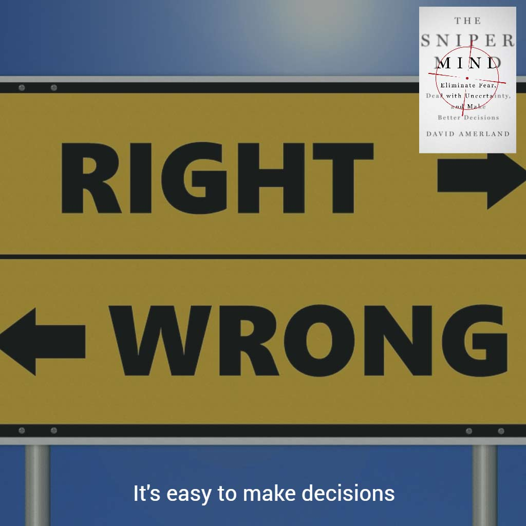 If you're sure of your values it's easy to make decisions