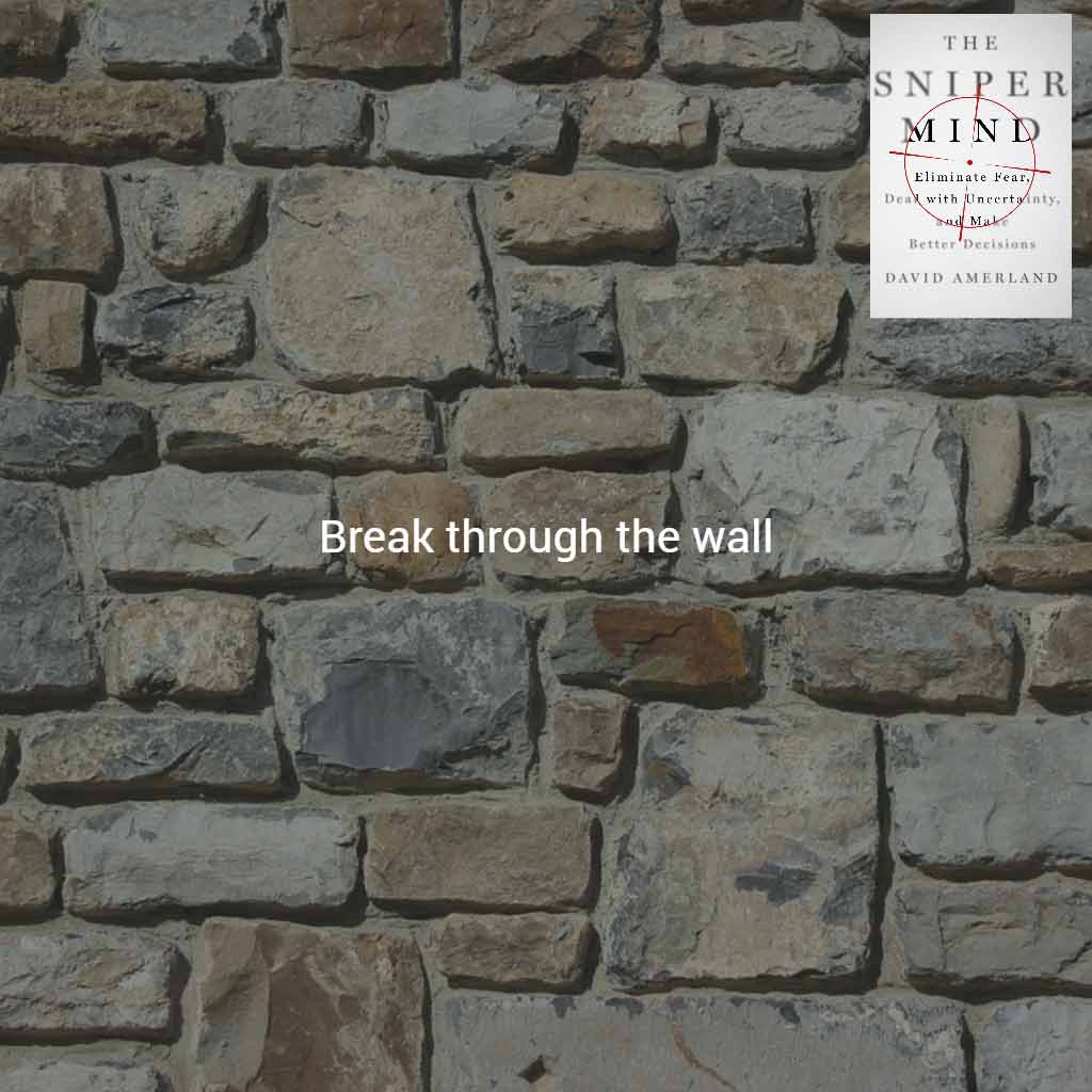 Break through the wall that's stopping you.