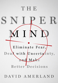 The Sniper Mind: Eliminate Fear, Deal with Uncertainty and make Better Decision